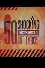 Watch 50 Shocking Facts About Diet + Exercise