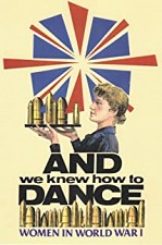 Watch And We Knew How to Dance: Women in World War I