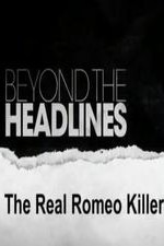 Watch Beyond the Headlines: The Real Romeo Killer