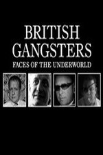 Watch British Gangsters: Faces of the Underworld