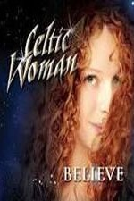 Watch Celtic Woman: Believe