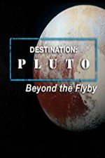 Watch Destination: Pluto Beyond the Flyby