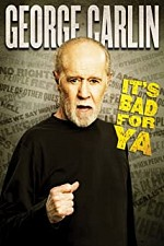 Watch George Carlin... It's Bad for Ya!