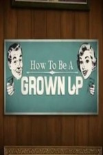 Watch How to Be a Grown Up