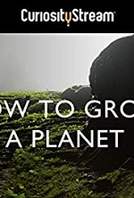 Watch How to Grow a Planet