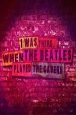 Watch I Was There: When the Beatles Played the Cavern
