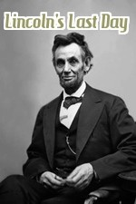 Watch Lincoln's Last Day