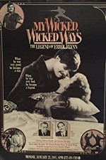 Watch My Wicked, Wicked Ways: The Legend of Errol Flynn