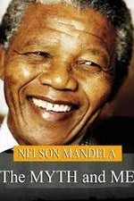 Watch Nelson Mandela: The Myth & Me