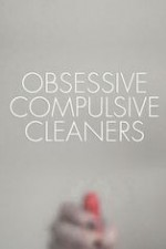Watch Obsessive Compulsive Cleaners