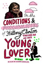 Watch On the Conditions and Possibilities of Hillary Clinton Taking Me as Her Young Lover