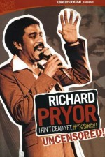 Watch Richard Pryor: I Ain't Dead Yet, #*%$#@!!