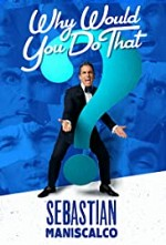 Watch Sebastian Maniscalco: Why Would You Do That?