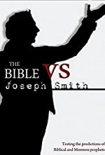 Watch The Bible vs. Joseph Smith