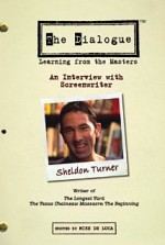 Watch The Dialogue: An Interview with Screenwriter Sheldon Turner