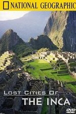 Watch The Lost Cities of the Incas