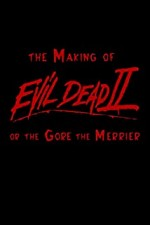 Watch The Making of 'Evil Dead II' or The Gore the Merrier
