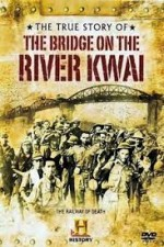 Watch The True Story of the Bridge on the River Kwai