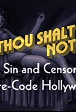 Watch Thou Shalt Not: Sex, Sin and Censorship in Pre-Code Hollywood