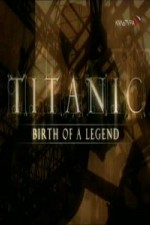 Watch Titanic: Birth of a Legend