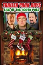 Watch Trailer Park Boys: Live at the North Pole