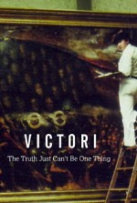 Watch Victori: The Truth Just Can't Be One Thing
