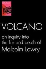 Watch Volcano: An Inquiry Into the Life and Death of Malcolm Lowry