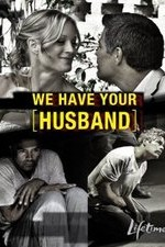 Watch We Have Your Husband