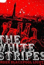 Watch White Stripes: Under Blackpool Lights