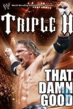 Watch WWE: Triple H - That Damn Good